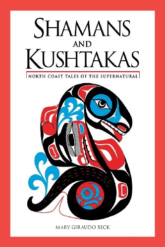 Shamans and Kushtakas: North Coast Tales of the Supernatural, Beck, Mary Giraudo