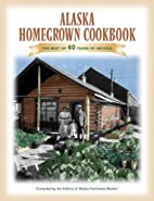 The Alaska Homegrown Cookbook: The Best…