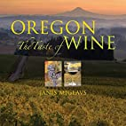 Oregon: The Taste of Wine by Janis Miglavs