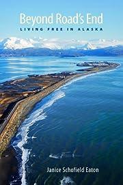 Beyond Road's End: Living Free in Alaska af…
