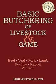 Basic Butchering of Livestock & Game de John…