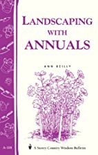 Landscaping with Annuals by Ann Reilly