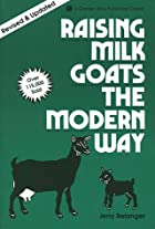 Raising Milk Goats the Modern Way (Garden…