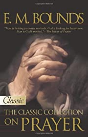 E M Bounds, the classic collection on prayer…