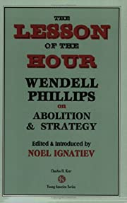 The Lesson Of The Hour: Wendell Phillips On…
