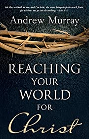 Reaching Your World For Christ de Andrew…