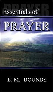Essentials of Prayer av E. M. Bounds