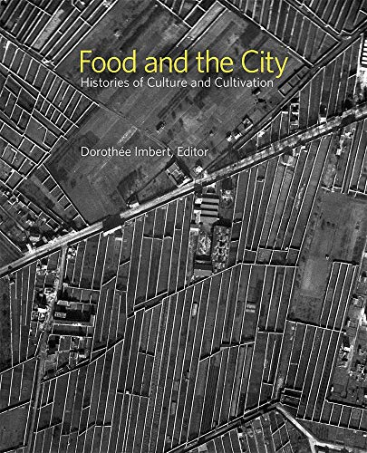 Food and the City : histories of culture and cultivation