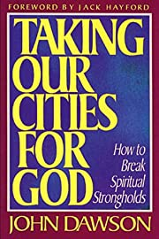 Taking Our Cities for God: How to Break…