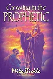 Growing in the Prophetic por Mike Bickle