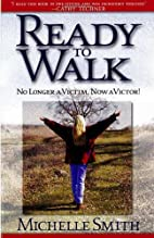 Ready to Walk : No Longer a Victim, Now a…