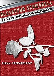 Alexander Schmorell: Saint of the German…