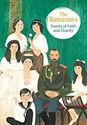 The Romanovs: Family of Faith and Charity by…