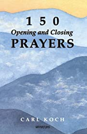 150 Opening and Closing Prayers por Carl…