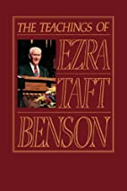 Teachings of Ezra Taft Benson by Ezra Taft…
