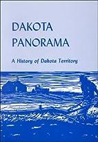 Dakota Panorama: A History of Dakota by…