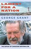 Lament for a nation : the defeat of Canadian nationalism / George Grant