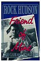 Rock Hudson: Friend of Mine by Tom Clark