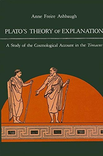 Plato's Theory of Explanation: A Study of the Cosmological Account in the Timaeus (SUNY Series in Philosophy), Ashbaugh, Anne F.