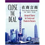Close the Deal Advanced Chinese for Creative And Productive Business