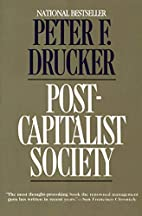 Post-Capitalist Society by Peter F. Drucker