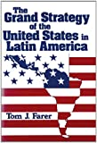 The grand strategy of the United States in Latin America / Tom J. Farer
