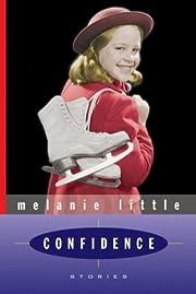Confidence: Stories af Melanie Little