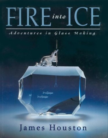 Fire into Ice: Adventures in Glass Making