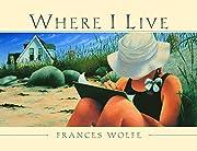 Where I Live de Frances Wolfe