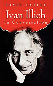 Ivan Illich in Conversation de David Cayley