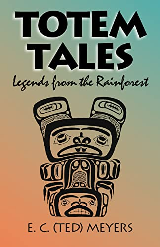 Totem Tales: Legends of the Rainforest, Meyers, Ted