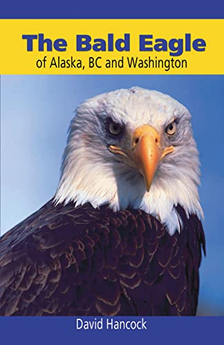 The Bald Eagle of Alaska, BC and Washington, David Hancock