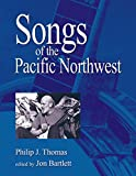 Songs of the Pacific Northwest: 2nd Edition, Philip J. Thomas; Jon Bartlet