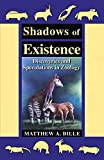 Shadows of Existence: discoveries & speculations in zoology, Matthew Bille