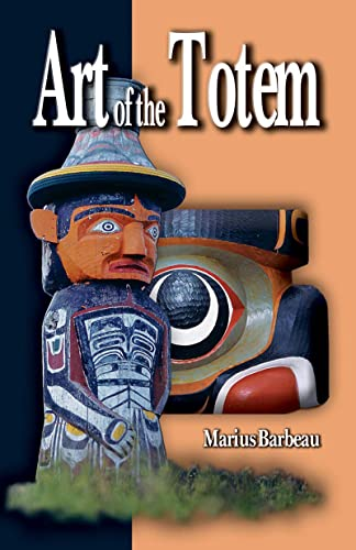Art of the Totem: Totem Poles of the Northwest Coastal Indians, Barbeau, Marius