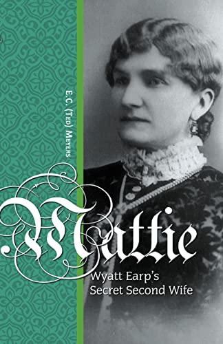 Mattie: Wyatt Earp's Secret Second Wife, Ted Meyers