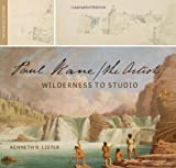Paul Kane, the artist : wilderness to studio / Kenneth R. Lister ; with contributions by Maude Cassels ... [et al.]