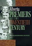 Alberta premiers of the twentieth century / edited by Bradford J. Rennie