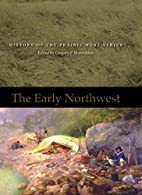 The Early Northwest by Gregory P. Marchildon