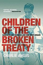 Children of the broken treaty : Canada's…