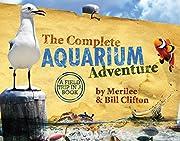 The Complete Aquarium Adventure - A Field…