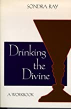 Drinking the Divine by Sondra Ray