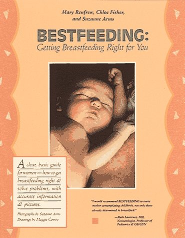Bestfeeding: Getting Breastfeeding Right for You by Mary Renfrew, Chloe Fisher