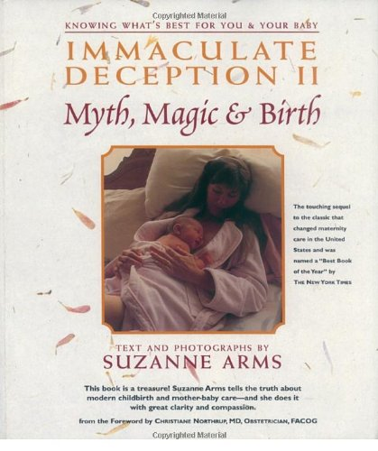 Immaculate Deception II: Myth, Magic & Birth by Suzanne Arms