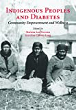Indigenous peoples and diabetes : community empowerment and wellness / edited by Mariana Leal Ferreira and Gretchen Chesley Lang