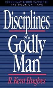 Disciplines of a godly man de R. Kent Hughes