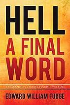 Hell: A Final Word by Edward W. Fudge