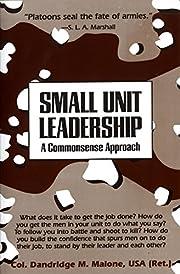 Small Unit Leadership: A Commonsense…
