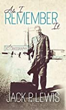 As I Remember It by Jack P. Lewis