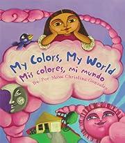 My Colors, My World/Mis colores, mi mundo de…